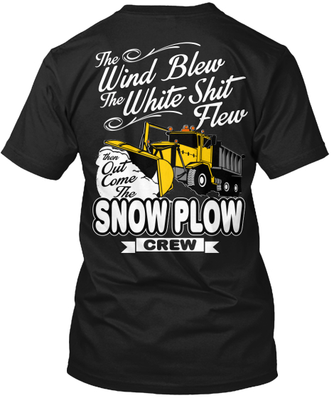 The Wind Blew The White Shit Flew Then Out Come The Snow Plow Crew T-Shirt Back
