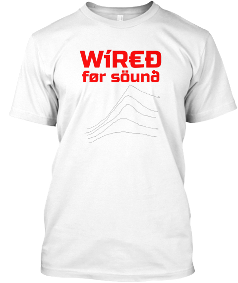 Wired For Sound   Series White T-Shirt Front