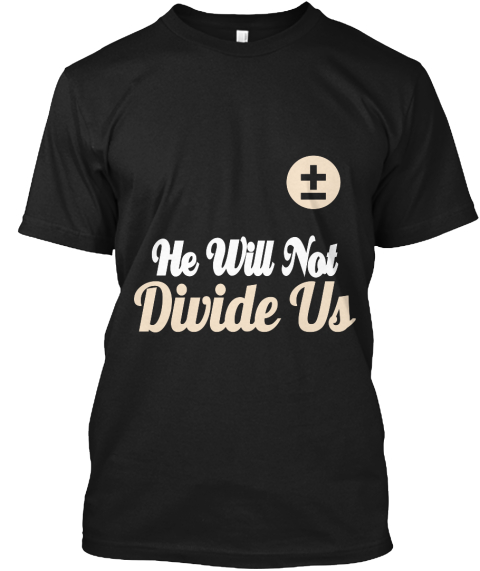 He Will Not Divide Us Black T-Shirt Front