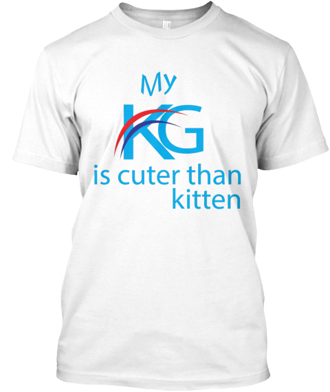 My Kg Is Cuter Than Kitten White T-Shirt Front