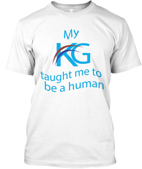 My Kg Taught Me To Be A Human T Shirt White T-Shirt Front