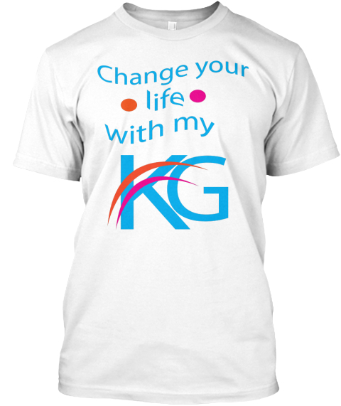 Change Your Life With My Kg T Shirt  White T-Shirt Front