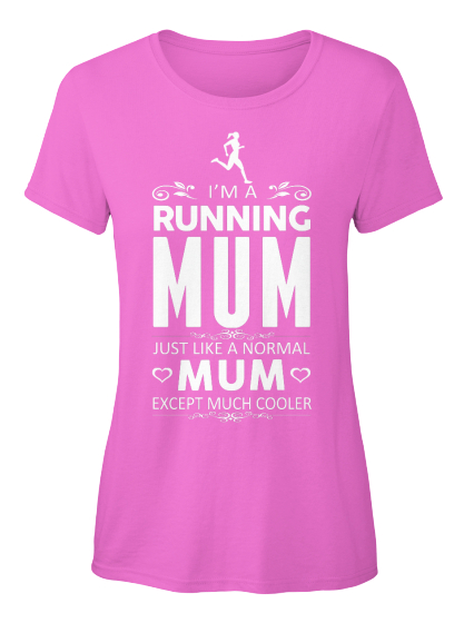 I'm A Running Mum Just Like A Normal Mum Except Much Cooler Women's T-Shirt Front