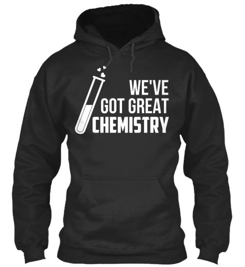 We've Got Great Chemistry Jet Black Sweatshirt Front