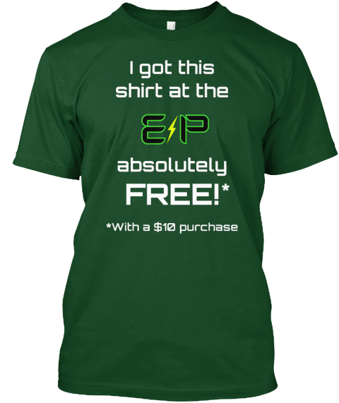 I Got This Shirt At The E P Absolutely Free! * *With A $10 Purchase Deep Forest T-Shirt Front