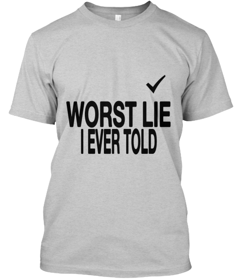 Funny Quotes Saying White Cheap T Shirts - WORST LIE I EVER TOLD ...