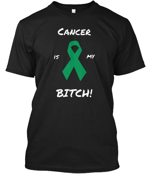 Cancer Is My Bitch! Black T-Shirt Front