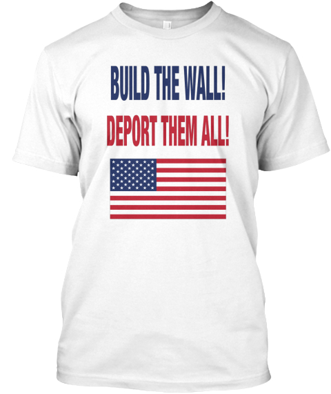 Build the wall deport them all build the wall deport for How to get foundation out of a white shirt
