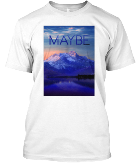 Maybe T-Shirt Front