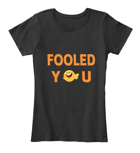 Fooled You Black Women's T-Shirt Front