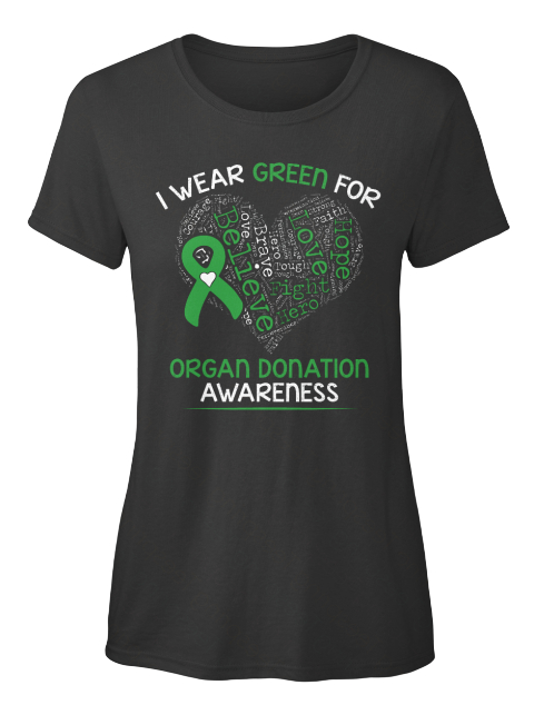 I Wear Green For Believe Hope Love Fight Hero Brave Organ Donation Awareness Black Women's T-Shirt Front