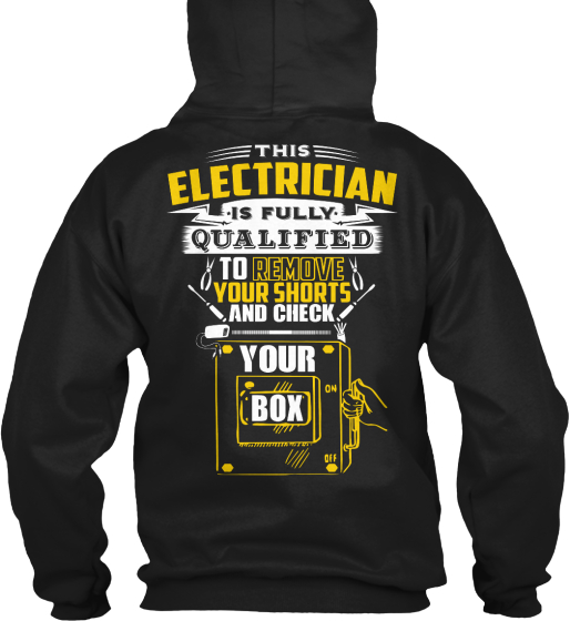 This Electrician Is Fully Qualified To Remove Your Shorts And Check Your Box Sweatshirt Back