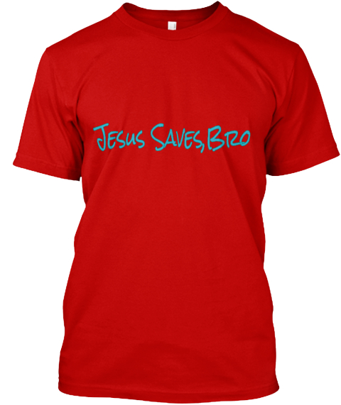 Jesus Saves Bro Classic Red T-Shirt Front