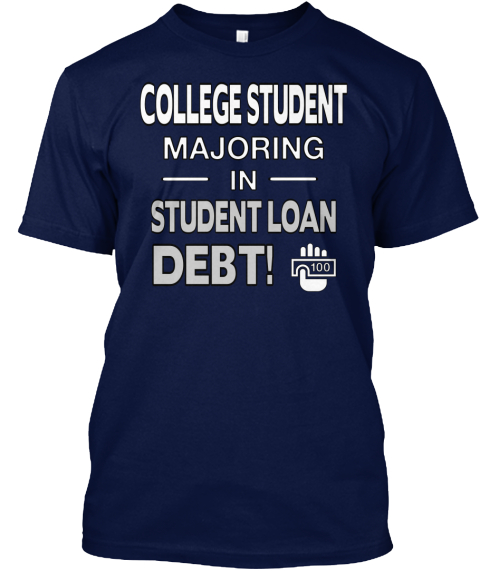 College Student Majoring     In Student Loan Debt! Navy T-Shirt Front