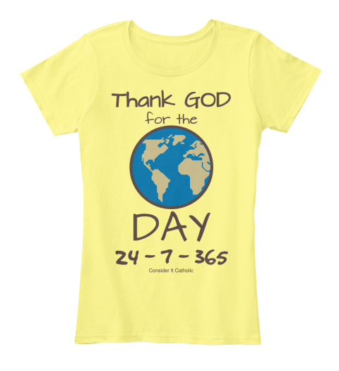 Thank God  For The Day 24   7   365 Consider It Catholic Lemon Yellow Women's T-Shirt Front