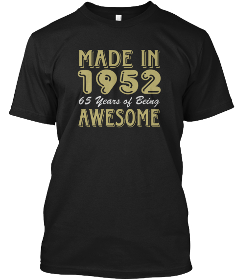 Made In 1952 65 Years Of Being Awesome Black T-Shirt Front