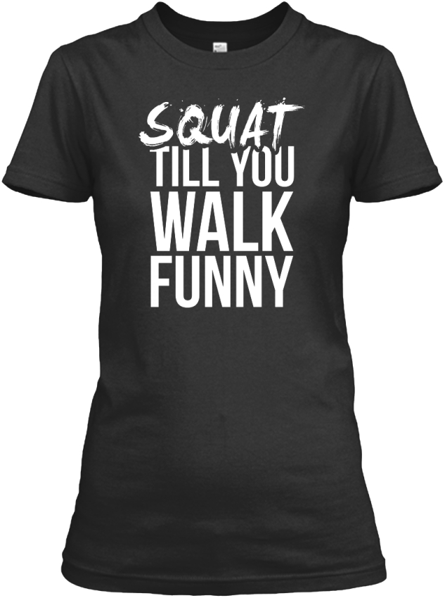 028bbd80ec Squat Till You Walk Funny Gym Gildan Women's Tee T-Shirt | eBay