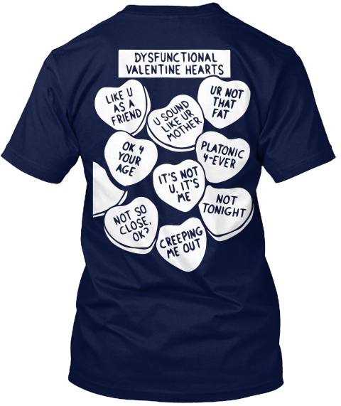 Dysfunctional Valentine Hearts Like U As A Friend Ur Not That Fat U Sound Like Ur Mother Ok 4 Your Age Platonic... Navy T-Shirt Back