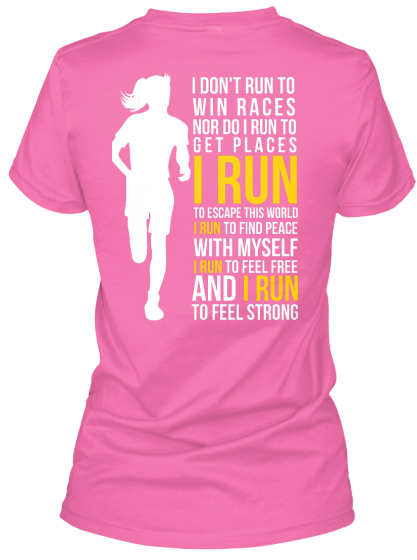 I Don't Run To Win Races Nor Do I Run To Get Places I Run To Escape This World I Run To Find Peace With Myself I Run... T-Shirt Back