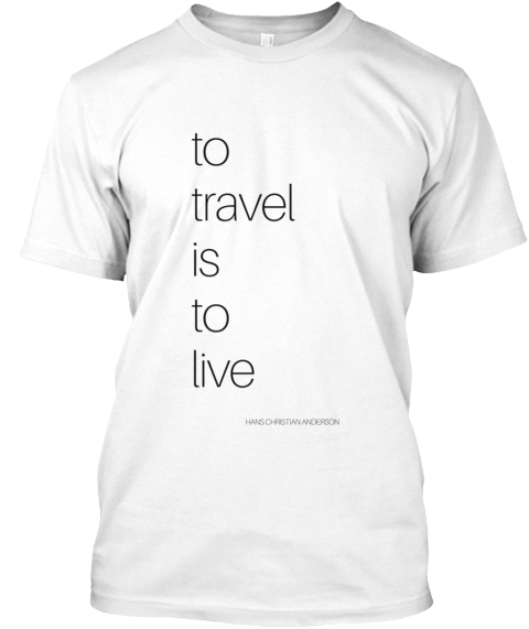 To Travel Is To Live White T-Shirt Front
