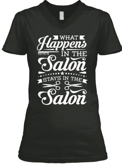 What Happens In The Salon Stays In The Salon  T-Shirt Front