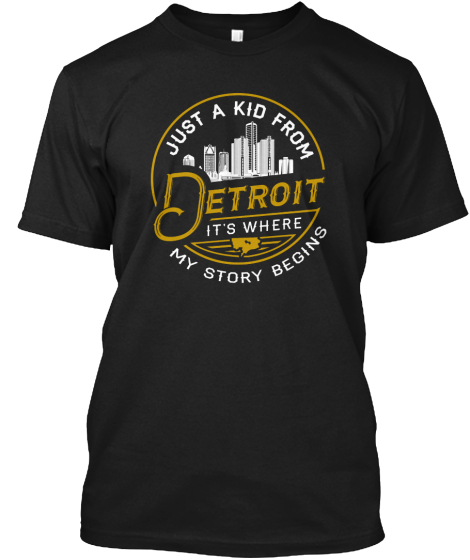 Just A Kid From Detroit It's Where My Story Begins T-Shirt Front
