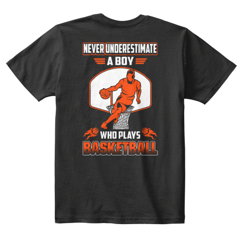 Never Underestimate A Boy Who Plays Basketball Black T-Shirt Back