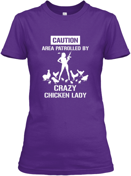 Caution Area Patrolled By Crazy Chicken Lady  Women's T-Shirt Front