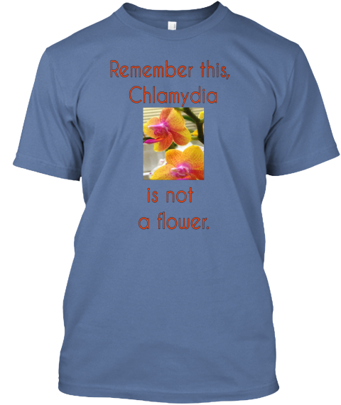 Remember This, Chlamydia Is Not A Flower. Denim Blue T-Shirt Front