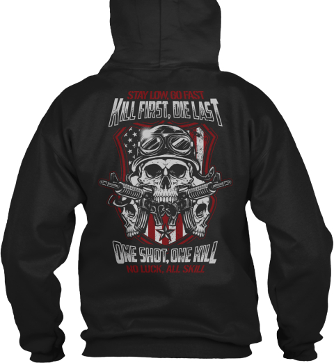 Kill First, Die Last One Shot, One Hill No Luck, All Skill Black Sweatshirt Back