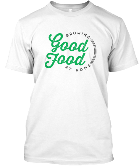 Good Food Growing At Home  T-Shirt Front