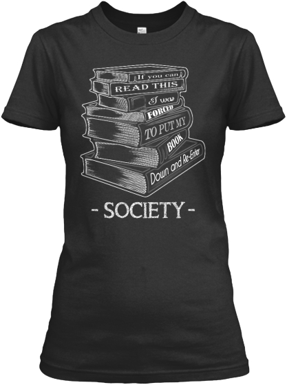 If You Can Read This I Was Forced To Put My Book Down And Re Enter Society  Women's T-Shirt Front