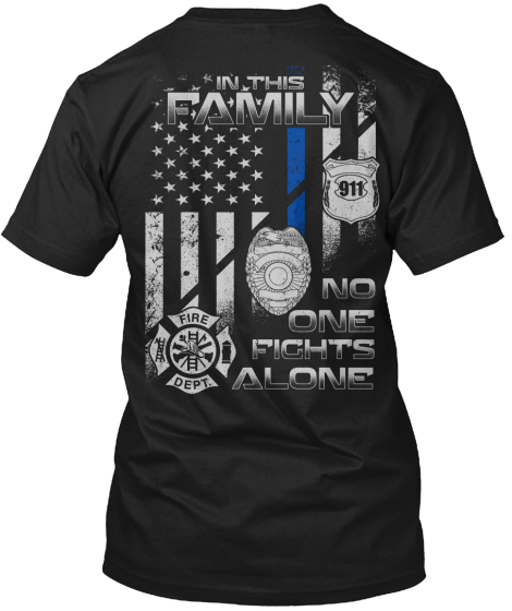 In This Family 911 Fire Dept. No One Fights Alone T-Shirt Back