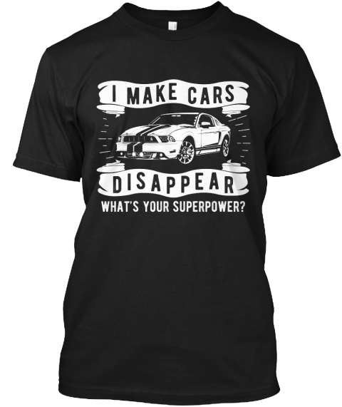 5a2029aa I Make Cars Disappear What's Your Superpower? Black T-Shirt Front