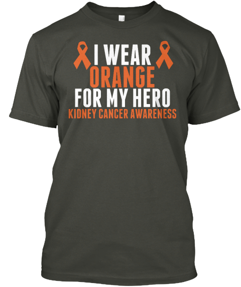 I Wear Orange For My Hero Kidney Cancer Awareness Smoke Gray T-Shirt Front