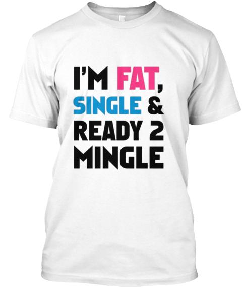 Fat single and ready to mingle