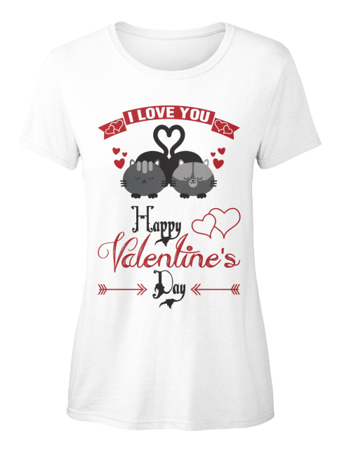 I Love You Happy Valentine's Day White T-Shirt Front