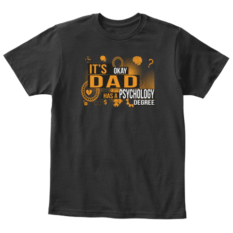 It's Okay Dad Has A Psychology Degree Black T-Shirt Front