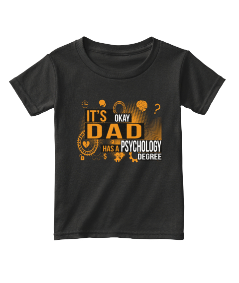 It's Okay Dad Has A Psychology  S Degree Black T-Shirt Front