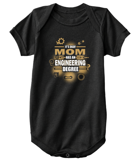It's Okay Mom Has An Engineering Degree Black T-Shirt Front