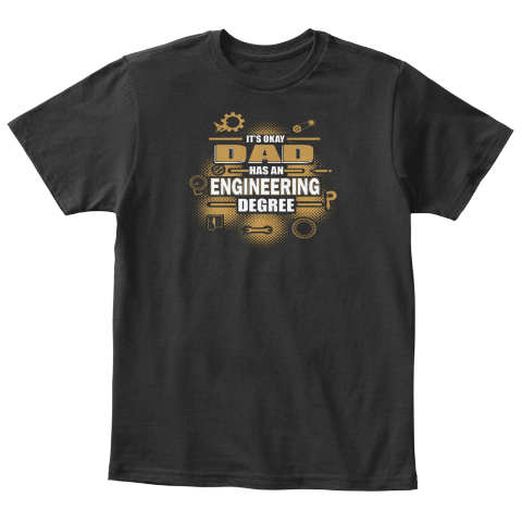 It's Okay Dad Has An Engineering Degree Black T-Shirt Front