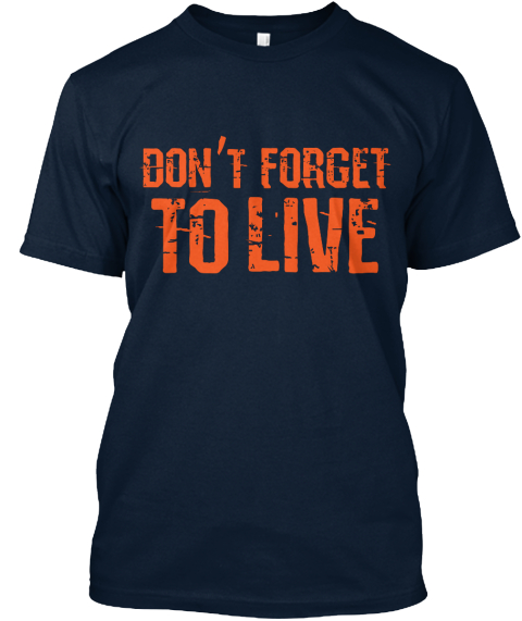 Don't Forget To Live Inspirational Tee New Navy T-Shirt Front
