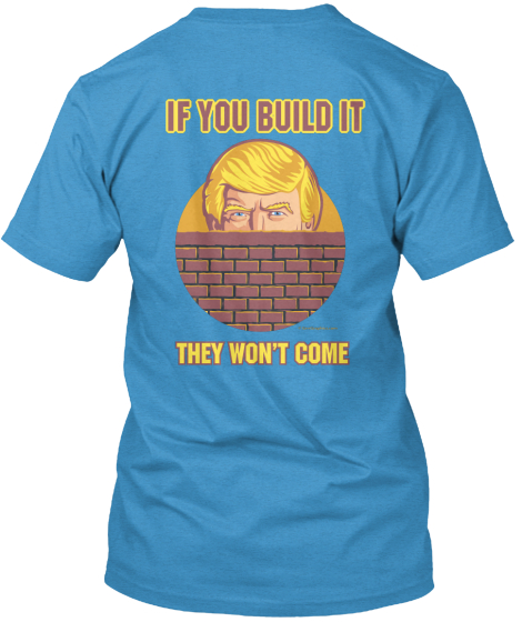 Unstumpable Trump If You Build It They Won't Come T-Shirt Back