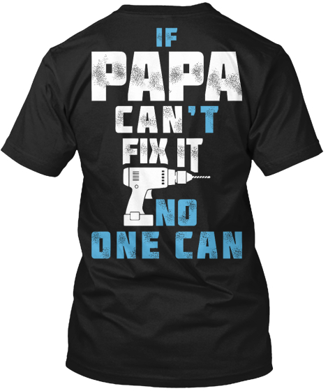 Papa Can Fix It If Papa Can't Fix It No One Can T-Shirt Back