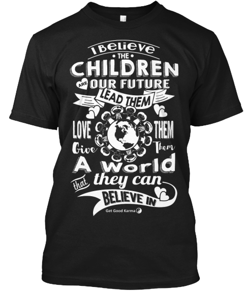 Children Are Our Future Get Good Karma Black T-Shirt Front