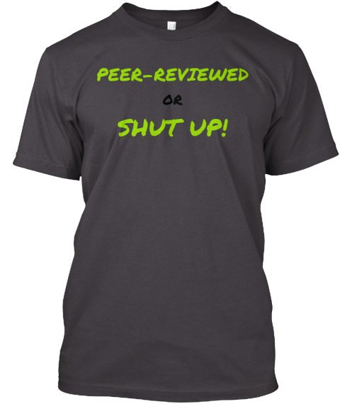 Peer Reviewed   Or Shut Up! Heathered Charcoal  T-Shirt Front