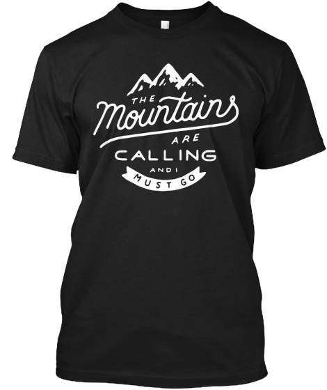 The Mountains Are Calling And I Must Go T-Shirt Front