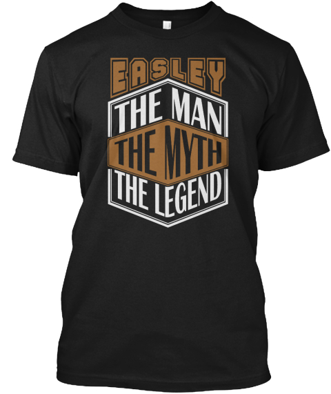 Easley The Man The Legend Thing T Shirts Black T-Shirt Front