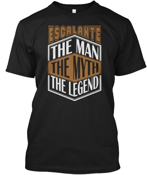 Escalante The Man The Legend Thing T Shirts Black T-Shirt Front
