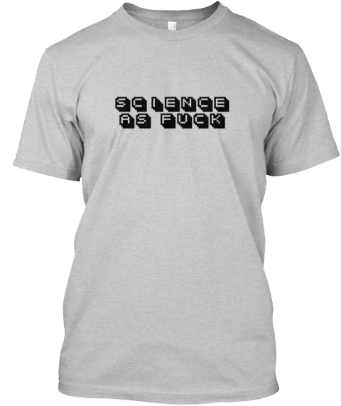 bf5c4d45fde7 Science As Fuck Science Geek Products from Ravish TEE SHirts | Teespring
